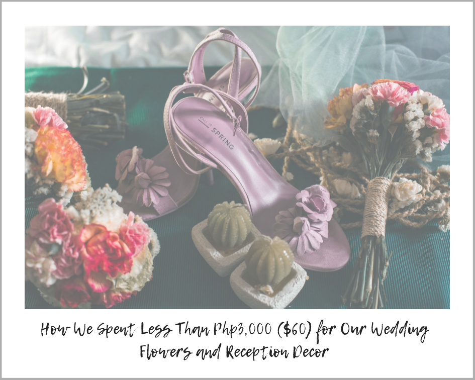 How We Spent Php3,000 ($60) for our Wedding Flowers and Decor